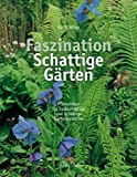 Faszination Schattige Gärten: Pflanzideen für halbschattige und schattige Gartenbereiche