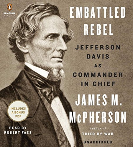 Embattled Rebel: Jefferson Davis as Commander in Chief por George Henry Davis '86 Professor of History James M McPherson