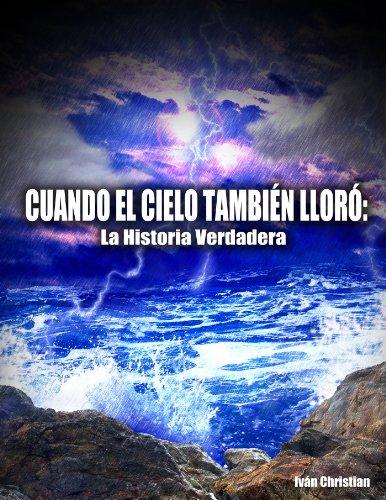 Cuando El Cielo También Lloró: La Historia Verdadera (Spanish Edition)
