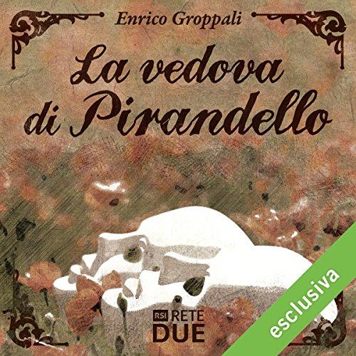 La vedova di Pirandello   Enrico Groppali