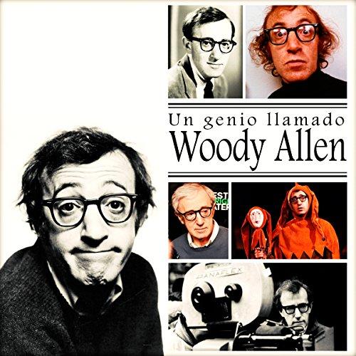 Un Genio Llamado Woody Allen [A Genius Named Woody Allen]  Audiolibri