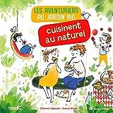 aventuriers au jardin bio cuisinent au naturel (Les) | Sabbagh, Clémence (1978-....). Auteur