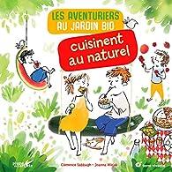 Les aventuriers au jardin bio cuisinent au naturel par Clémence Sabbagh