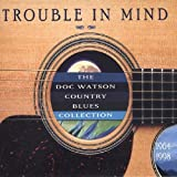 Trouble In Mind: The Doc Watson Country Blues Collection