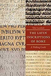 The Latin Inscriptions of Rome: A Walking Guide by Tyler Lansford (2009-07-17)