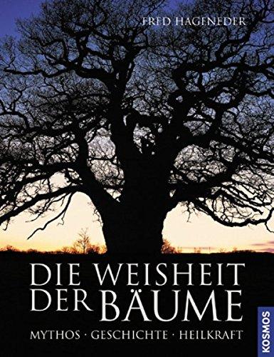 Die Weisheit der Bäume: Mythos, Geschichte, Heilkraft