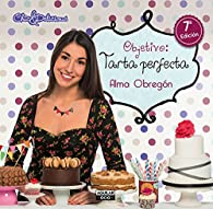 Objetivo: Tarta perfecta par Alma Obregón