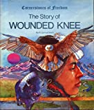The Story of Wounded Knee (Cornerstones of Freedom) by R. Conrad Stein (1989-03-05)