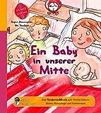 Ein Baby in unserer Mitte - Das Kindersachbuch zum Thema Geburt, Stillen, Babypflege und Familienbett (Ich weiß jetzt wie!)