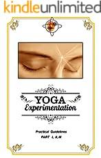 Yoga Experimentation: Practical guidelines, PART I, II, III