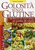 Scarica Libro Golosita senza glutine 140 ricette naturali per sorridere alla celiachia E book Formato PDF (PDF,EPUB,MOBI) Online Italiano Gratis