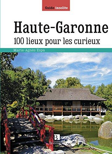 Haute-Garonne : 100 lieux pour les curieux