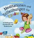 Meditationen und Stilleübungen für Kinder. In Kindergarten, Grundschule und Kinderkirche (KinderSpiritualität)