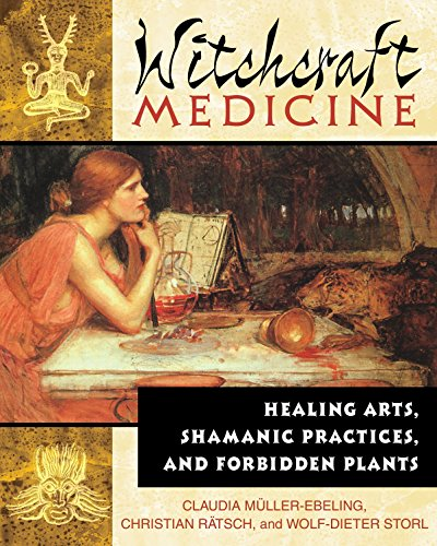 Witchcraft Medicine: Healing Arts Shamanic Practices and Forbidden Plants