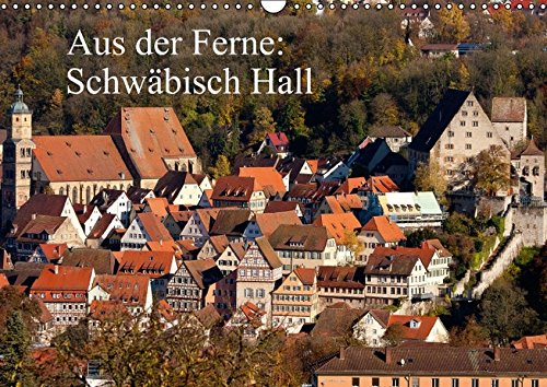 Aus der Ferne: Schwäbisch Hall / Geburtstagskalender (Wandkalender immerwährend DIN A3 quer): Bilder von wichtigen Gebäuden und Komplexen der ... (Monatskalender, 14 Seiten) (CALVENDO Orte) (Wichtige Gebäude)