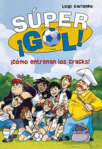 ¡Cómo entrenan los cracks! (Súper ¡Gol! 6) par Luigi Garlando