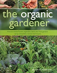 The Organic Gardener: How to create vegetable, fruit and herb gardens using completely organic techniques by Christine Lavelle (2011-10-16)