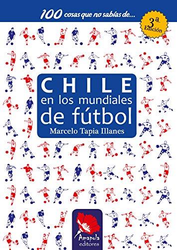 Chile en los mundiales de fútbol por Marcelo Tapia