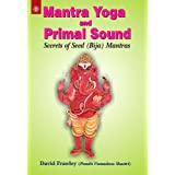 Mantra Yoga and Primal Sound: Secrets of Seed