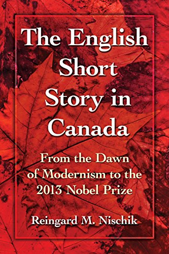 The English Short Story in Canada: From the Dawn of Modernism to the 2013 Nobel Prize (English Edition)