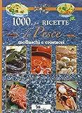 1000 e più ricette di pesce, molluschi e crostacei