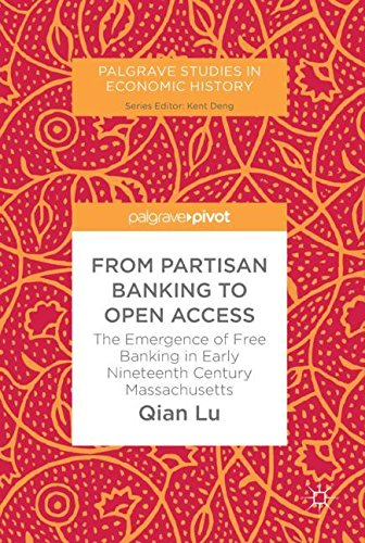 From Partisan Banking to Open Access: The Emergence of Free Banking in Early Nineteenth Century Massachusetts (Palgrave Studies in Economic History)