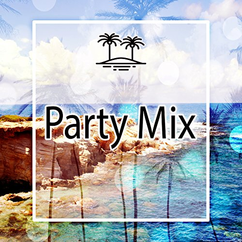 Party Mix - Best Party Hits, Beach Party Night, City on Night, Lounge