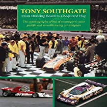 Tony Southgate From Drawing Board to Chequered Flag: The Autobiography of One of Motorsport's Most Prolific and Versatil