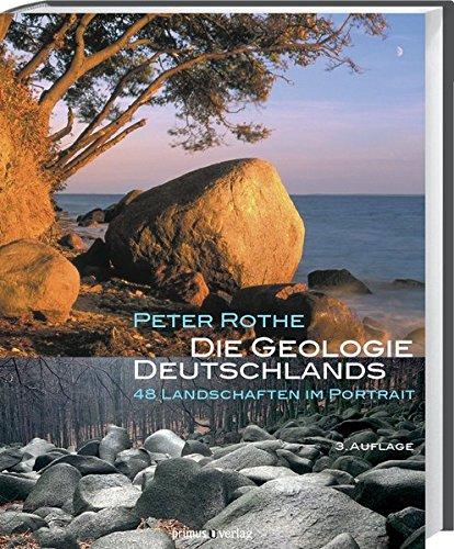 Die Geologie Deutschlands: 48 Landschaften im Portrait