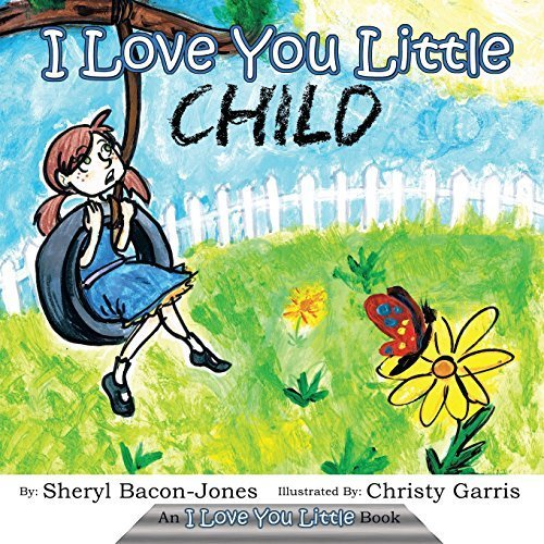 I Love You Little Child by Sheryl Bacon-Jones (2015-10-27)