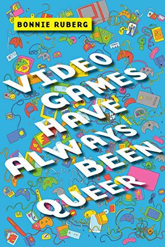 Video Games Have Always Been Queer (Postmillennial Pop) por Bonnie Ruberg