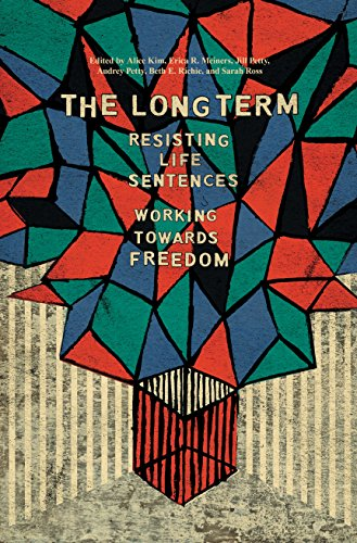The Long Term: Resisting Life Sentences Working Toward Freedom