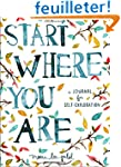 Start Where You Are: A Journal for Se...