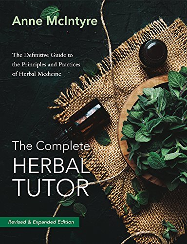 The Complete Herbal Tutor: The Definitive Guide to the Principles and Practices of Herbal Medicine - Second Edition (English Edition)