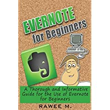 Evernote for Beginners: A Thorough and Informative Guide for the Use of Evernote for Beginners by Rawee M (2014-06-04)