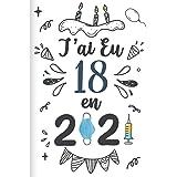 J'ai Eu 18 en 2021: Cadeau d'anniversaire pour les 18 ans, Carnet de notes drôle pour la famille et les amis, 100 pages, fini