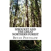 Sprocket and the Great Northern Forest: Book 1 of the Sprocket Sagas: Volume 1 by Mr Bryan J Pentelow (2015-01-19)