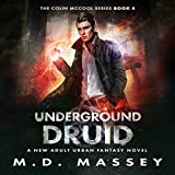 Underground Druid: A New Adult Urban Fantasy Novel: The Colin McCool Paranormal Suspense Series, Book 4