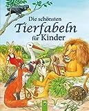 Die schönsten Tierfabeln für Kinder: Ein Fabelbuch zum Vorlesen, Betrachten und Schmökern