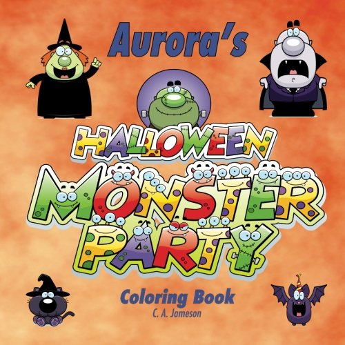 Aurora's Halloween Monster Party Coloring Book (Personalized Books for Children) (Personalized Children's Books)