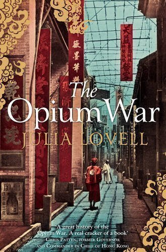 The Opium War: Drugs, Dreams and the Making of China by Lovell, Julia [19 July 2012]