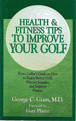 Health & Fitness Tips to Improve Your Golf: Every Golfer's Guide on How to Enjoy Better Golf, Prevent Injuries, and Improve Fitness por George C. Gaim