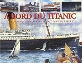 À bord du Titanic: La tragique traversée d'un géant des mers