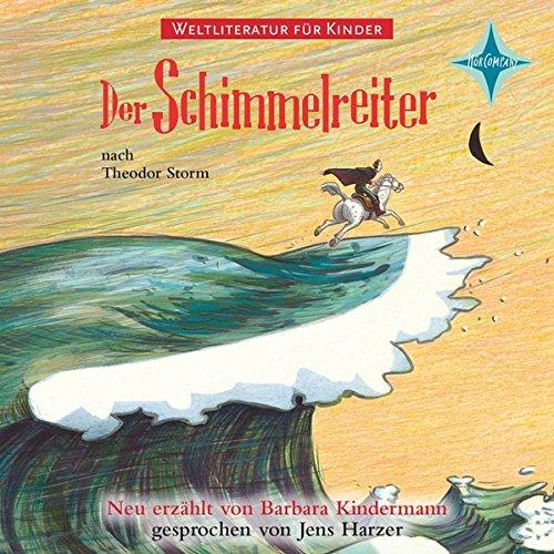 Weltliteratur für Kinder: Der Schimmelreiter: Gelesen von Jens Harzer. 1 CD. Laufzeit 60 Min. -