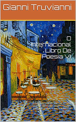 O Internacional Libro De Poesía VI: Unha colección de poemas en sete idiomas diferentes (inglés, catalán, galego, español, francés, italiano e portugués) (Galician Edition)