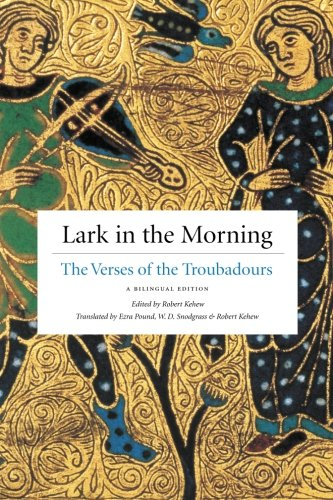 Lark in the Morning: The Verses Of The Troubadours, A Bilingual Edition