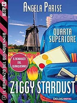 Il romanzo del quinquennio - Quarta superiore - Ziggy Stardust: Il romanzo del quinquennio 4 di [Angela Parise]