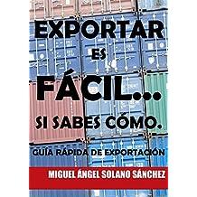 Exportar es fácil... Si sabes cómo.: Guía rápida de exportación. (Spanish Edition)