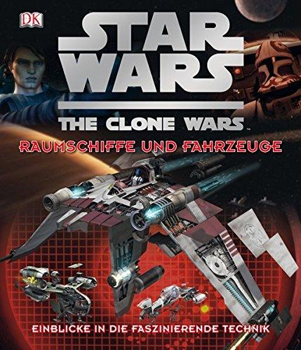 Star Wars  The Clone Wars - Raumschiffe und Fahrzeuge: Einblicke in die faszinierende (6 Clone Wars Wars Star)