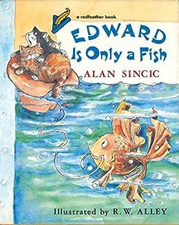 Edward Is Only a Fish (English Edition) eBook: Alan Sincic, R.W. ...